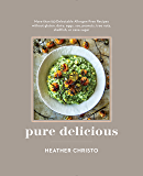 Pure Delicious: 151 Allergy-Free Recipes for Everyday and Entertaining: A Cookbook  Peanuts, Tree Nuts, Shellfish, or Cane Sugar