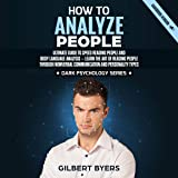 How to Analyze People: Ultimate Guide to Speed Reading People and Body Language Analysis - Learn the Art of Reading People Through Nonverbal Communication and Personality Types: Dark Psychology Series