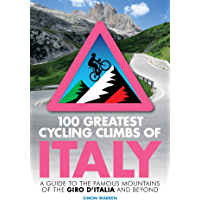 100 Greatest Cycling Climbs of Italy: A guide to the famous mountains of the Giro d'Italia and beyond (English Edition)