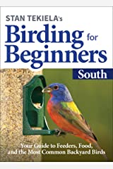 Stan Tekiela's Birding for Beginners: South: Your Guide to Feeders, Food, and the Most Common Backyard Birds (Bird-Watching Basics) Kindle Edition