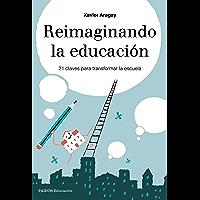 Reimaginando la educación: 21 claves para transformar la escuela