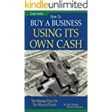 Buy A Business Using Its Own Cash: Buy A Profitable Business Instead Using Other People's Money (OPM): Revealed. . .Insider S