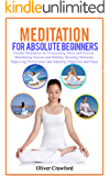 Meditation for absolute beginners: Guided Meditation for Overcoming Stress and Anxiety, Manifesting Success and Healing, Boosting Immunity, Improving Performance ... Happiness and Peace (Yoga books Book 2)