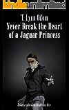 Never Break the Heart of a Jaguar Princess: (Book 3) (The Jaguar Princess Rules)