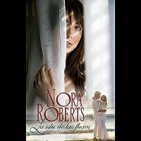 La isla de las flores (Nora Roberts) (Spanish Edition)
