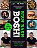 Bish Bash Bosh!: Amazing Flavours. Any Meal. All Plants: The Sunday Times bestseller
