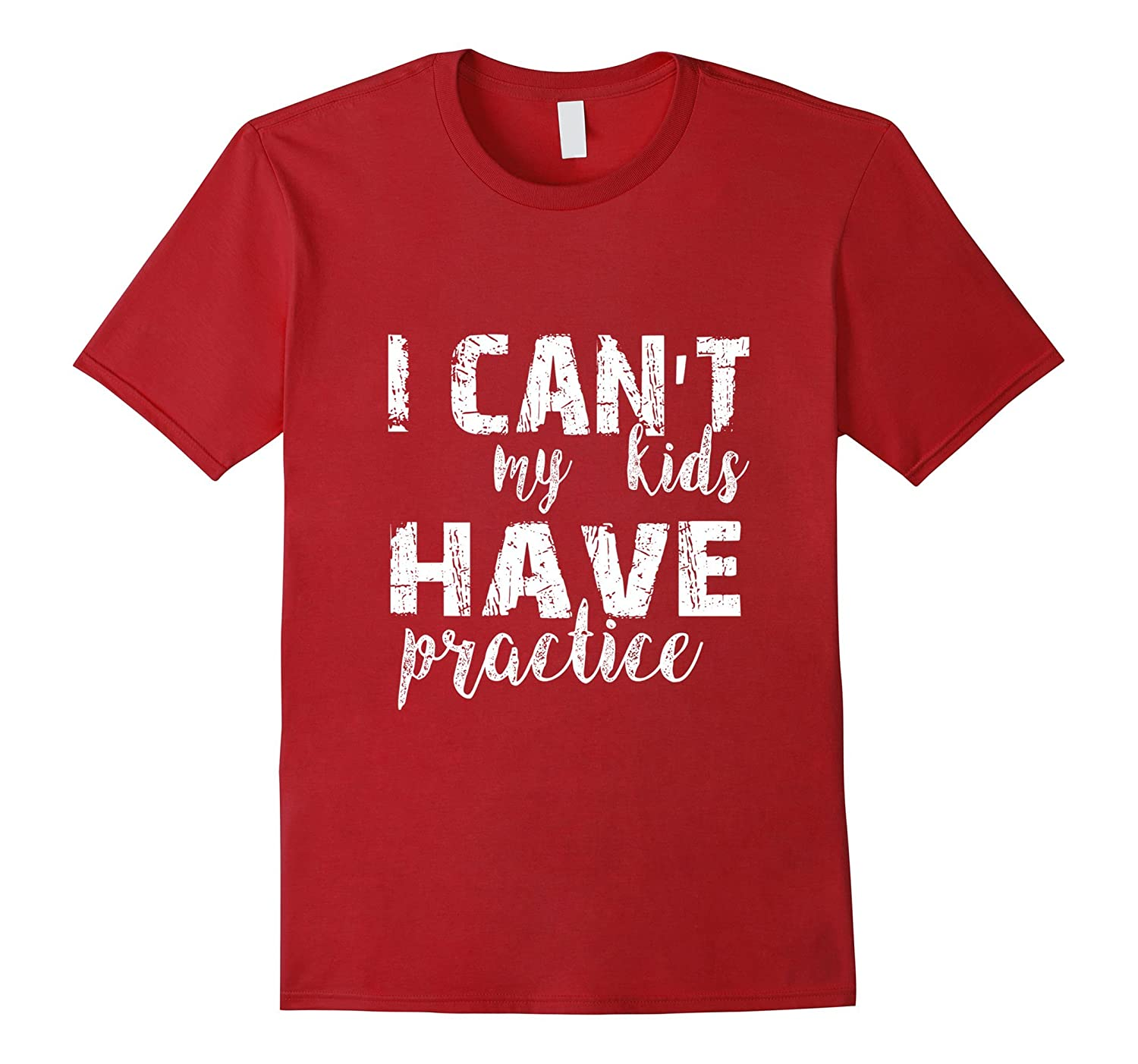 I Can't My Kids Have Practice Novelty Tshirt-T-Shirt