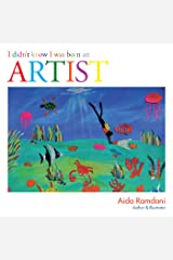 I Didn't Know I Was Born an Artist Kindle Edition