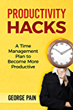 Productivity Hacks: A Time Management Plan to become more Productive