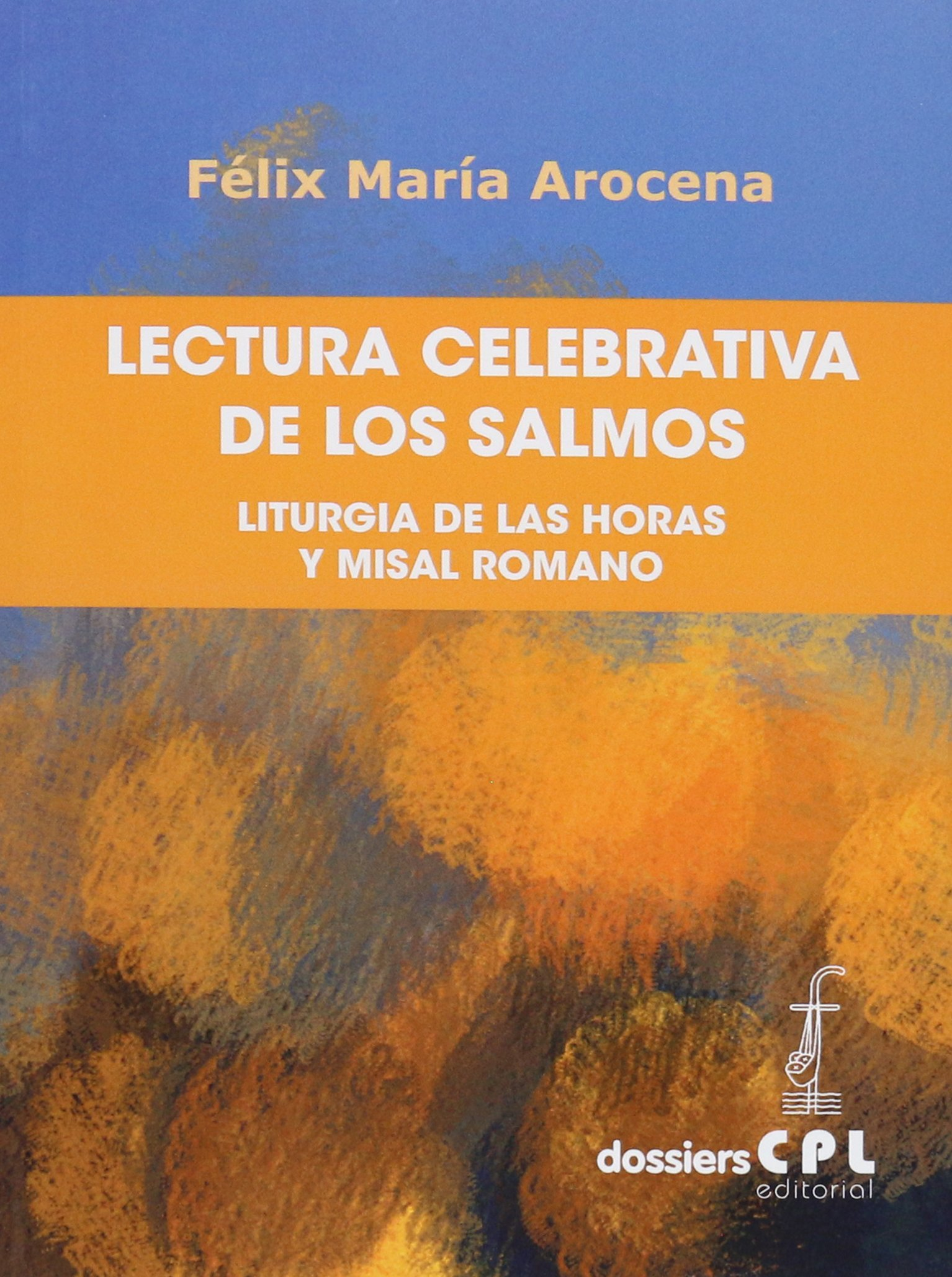 Lectura Celebrativa De Los Salmos: Liturgia de las Horas y Misal Romano: 125 Dossiers CPL: Amazon.es: Arocena Solano, Félix María: Libros