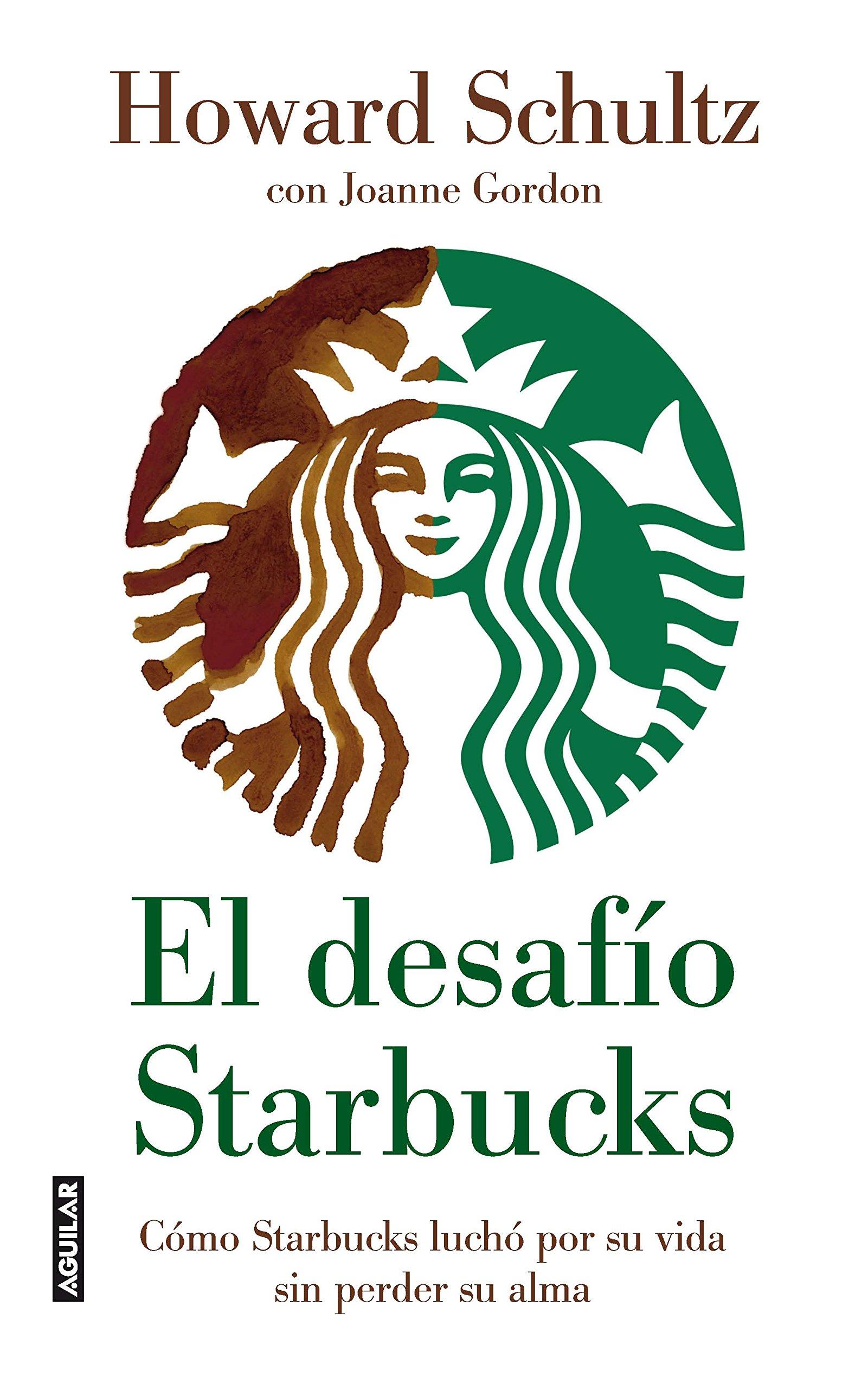 Read Online El desafio Starbucks: Como Starbucks lucho por su vida sin perder su alma (Onward: How Starbucks Fought for Its Life Without Losing Its Soul) (Spanish Edition) PDF