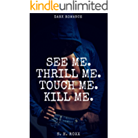 See Me. Thrill Me. Touch Me. Kill Me.: Dark Romance