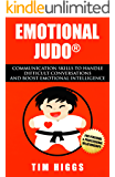 Emotional Judo: Communication Skills to Handle Difficult Conversations and Boost Emotional Intelligence (English Edition)