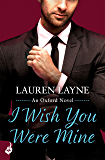 I Wish You Were Mine: A fresh and flirty story from the author of The Prenup! (Oxford) (English Edition)