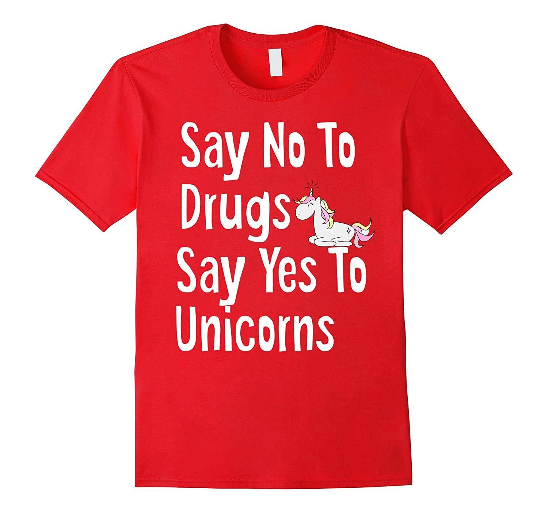 Say No To Drugs Say Yes To Unicorns Funny Anti Drug Shirt-FL