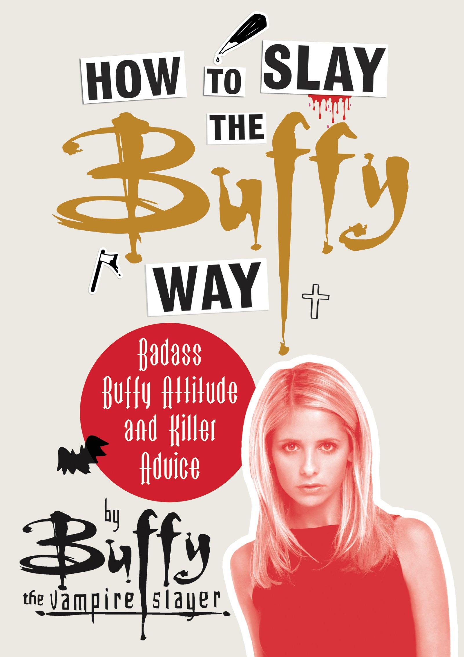 Amazon.com: How to Slay the Buffy Way: Badass Buffy Attitude and Killer  Advice (9780062895820): Buffy the Vampire Slayer: Books