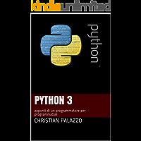 Python 3: appunti di un programmatore per programmatori (Programmazione Vol. 10)