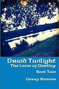 Druid Twilight: The Loom of Destiny (Book Two)