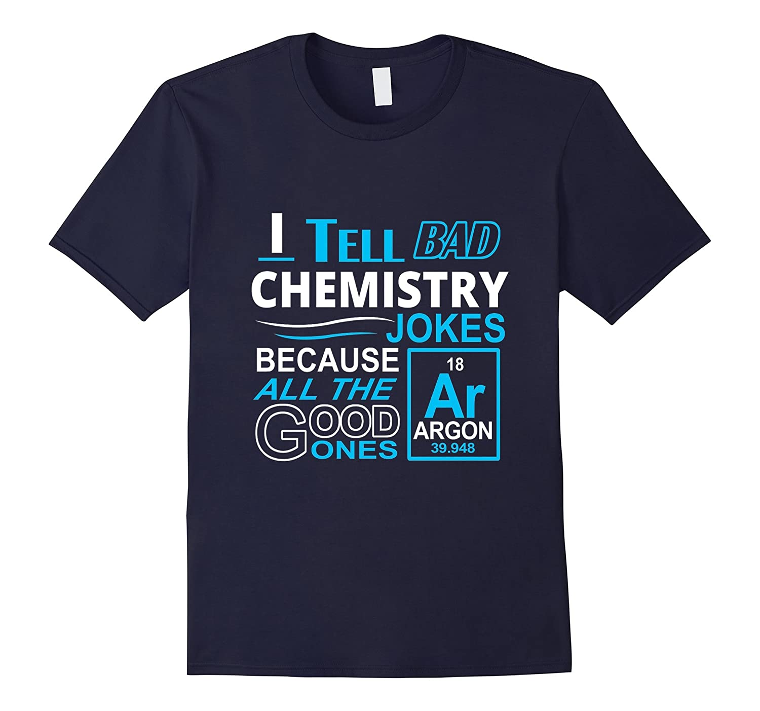 I Tell Bad Chemistry Jokes Because All The Good Ones T-Shirt-RT