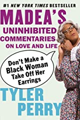 Don't Make a Black Woman Take Off Her Earrings: Madea's Uninhibited Commentaries on Love and Life Kindle Edition