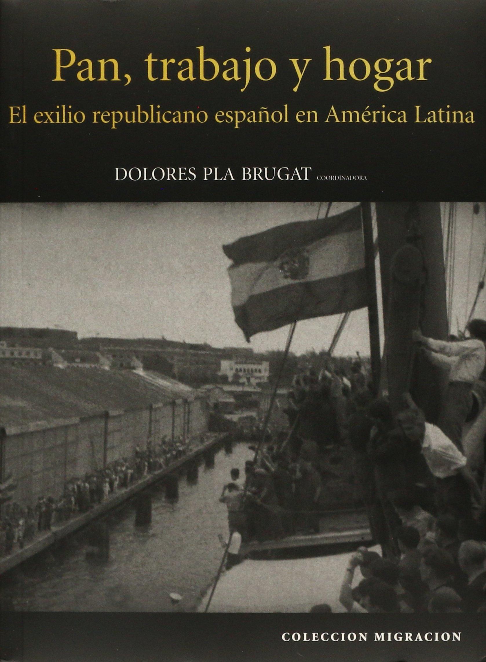 Pan, trabajo y hogar: el exilio republicano español en América Latina: Amazon.es: Pla Brugat, Dolores: Libros
