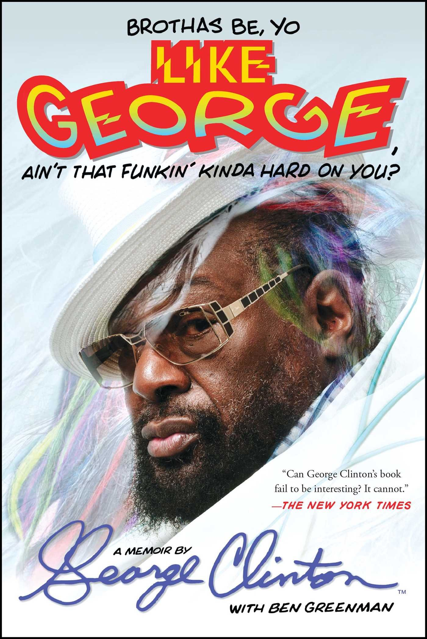 Brothas Be Yo Like George Ain't That Funkin' Kinda Hard On You   A Memoir