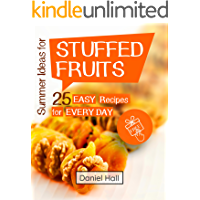 Summer ideas for stuffed fruits. 25 easy recipes for every day. (English Edition)