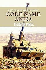Code Name Anika (Secret Warfare & Counter-terrorism Operations Book 27) Kindle Edition