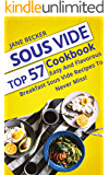 Sous Vide Cookbook: Top 57 Easy And Flavorous Breakfast Sous Vide Recipes To Never Miss! (sous vide cookbook, sous vide cooking, sous vide recipes)
