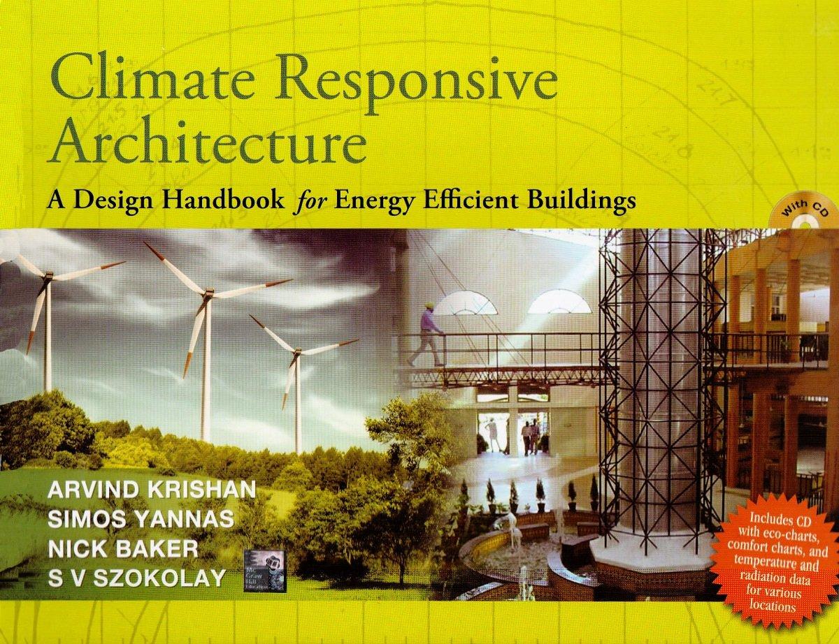 CLIMATE RESPONSIVE ARCHITECTURE:A Design Handbook for Energy Efficient  Buildings: Amazon.in: Arvind Krishan, Nick Baker, Simos Yannas, Steve  Szokolay: Books