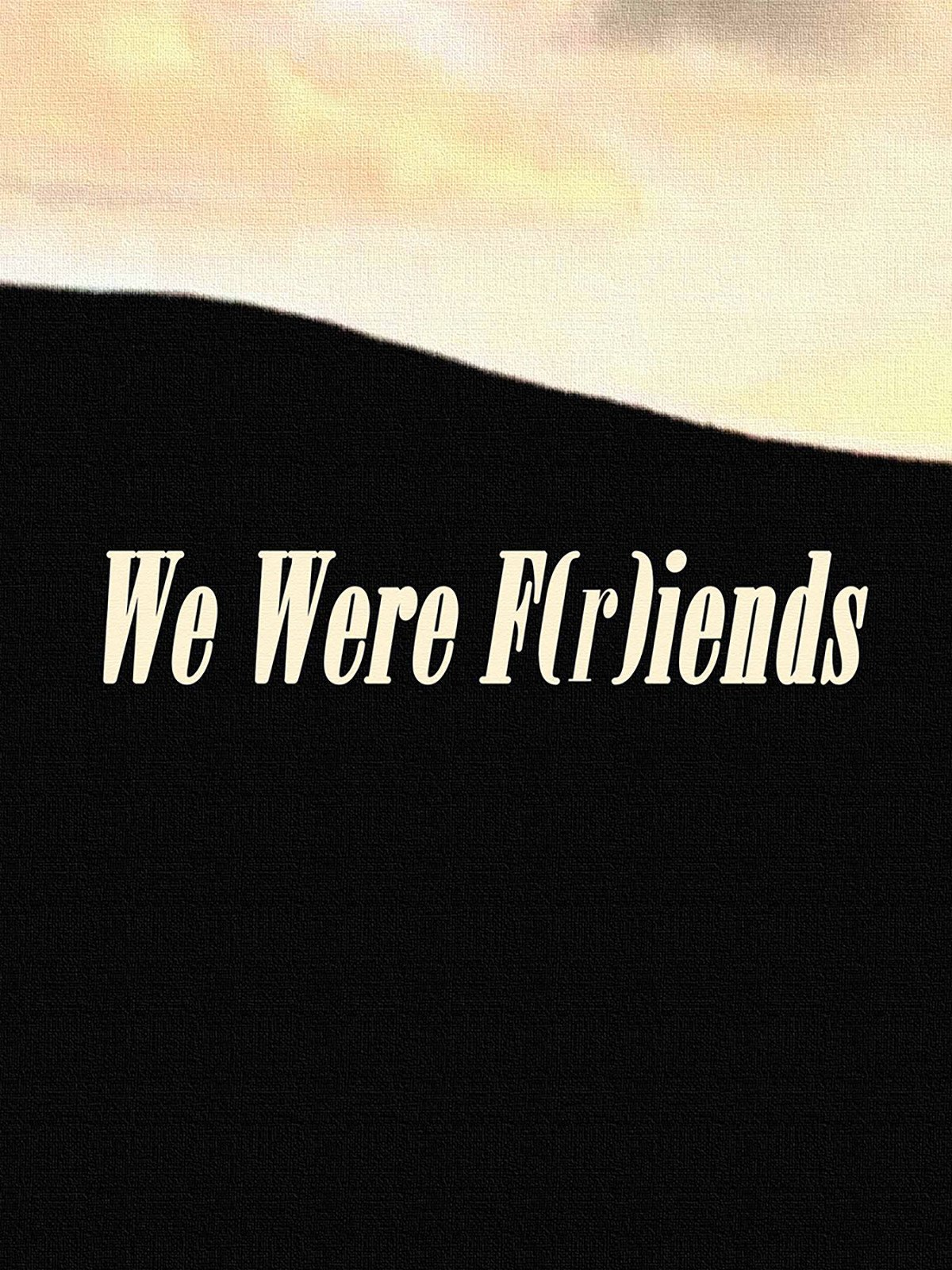We Were F(r) iends on Amazon Prime Video UK
