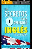 Los secretos para aprender inglés: Por fin un libro de autoayuda con todas las claves que necesitas para aprender inglés