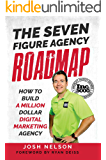 The Seven Figure Agency Roadmap: How to Build a Million Dollar Digital Marketing Agency
