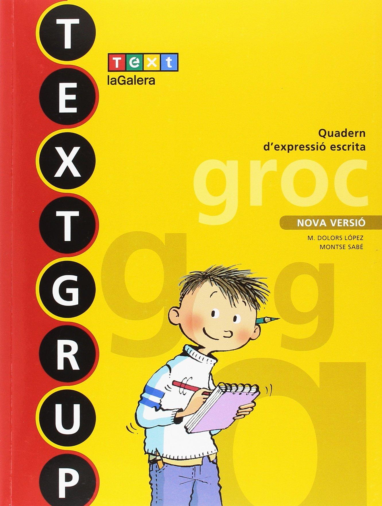 Textgrup groc Ed. 2018 (Textgrup-Quadern d'expressió escrita) (Catalán) Tapa blanda – 1 jul 2018 M. Dolors López Gutierrez Montse Sabé Pou Text-la Galera 8441231443