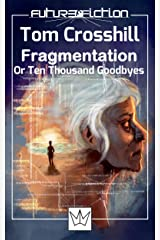 Fragmentation: Or Ten Thousand Goodbyes (Future Fiction Book 11) Kindle Edition