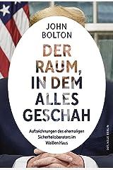 Der Raum, in dem alles geschah: Aufzeichnungen des ehemaligen Sicherheitsberaters im Weißen Haus (German Edition) Kindle Edition