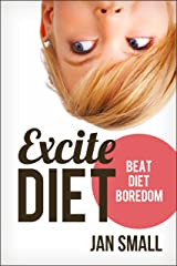 EXCITE Diet - Beat Diet Boredom And Lose Weight (Choose To Lose Weight Loss Success Series Book 1) Kindle Edition