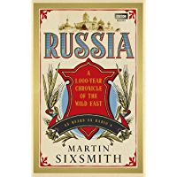 Russia: A 1,000-Year Chronicle of the Wild East (English Edition)