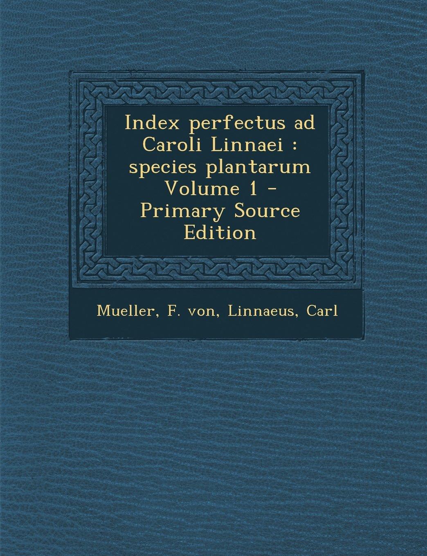 Index perfectus ad Caroli Linnaei: species plantarum Volume 1 (Latin Edition) pdf