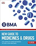 BMA New Guide to Medicine & Drugs: The Complete Home Reference to over 2,500 Medicines