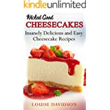Wicked Good Cheesecakes: Insanely Delicious and Easy Cheesecake Recipes (Easy Baking Cookbook Book 3)