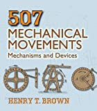 507 Mechanical Movements: Mechanisms and Devices (Dover Science Books)