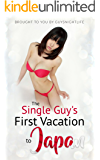 The Single Guy's First Vacation To Japan: Helping guys get the most out of their vacation to visit the great Japan nightlife (English Edition)