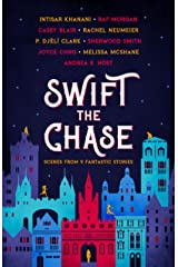 Swift the Chase: Scenes from 9 Fantastic Stories Kindle Edition