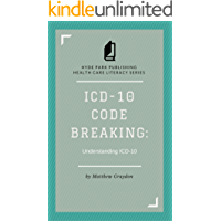 ICD-10 Code Breaking: Understanding ICD-10: A Last Minute Guide to ICD-10 for Coders, Non-Coders, and Clinical Teams