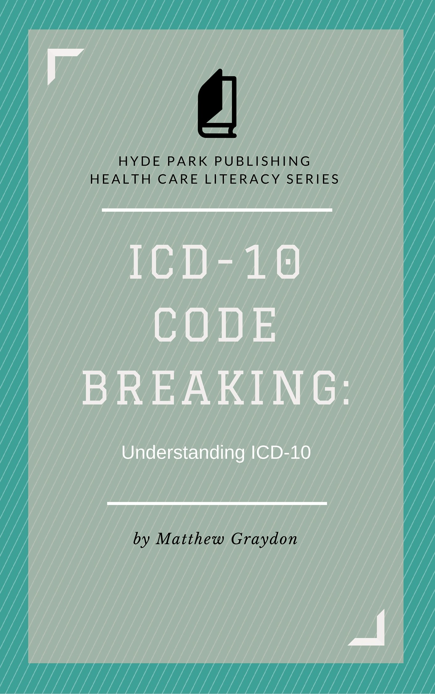 ICD 10 Code Breaking  Understanding ICD 10  A Last Minute Guide To ICD 10 For Coders Non Coders And Clinical Teams  English Edition