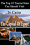 Top 10 Tourist Sites in Cairo: travel guide (Tourist sites in Egypt) (English Edition)