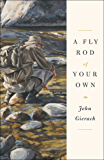 A Fly Rod of Your Own (John Gierach's Fly-fishing Library) (English Edition)