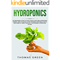 Hydroponics: The Beginner's Guide to Easily Build Your Own Hydroponic Garden. How to Quickly Start Growing Vegetables…