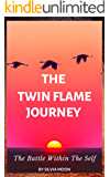 The Twin Flame Journey : The Battle Within The Self (My Twin Soul Journal Book 1)